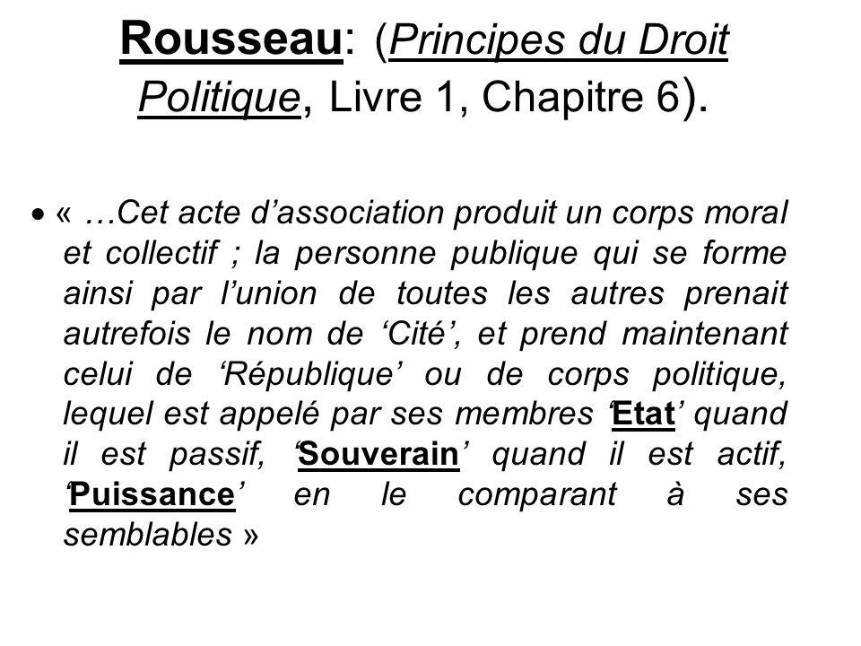 Rousseau: (Principes du Droit Politique, Livre 1, Chapitre 6 ). « …Cet acte dassociation produit un corps moral et collectif ; la personne publique qu