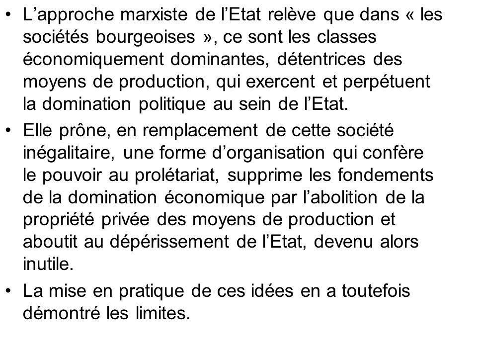 Lapproche marxiste de lEtat relève que dans « les sociétés bourgeoises », ce sont les classes économiquement dominantes, détentrices des moyens de pro