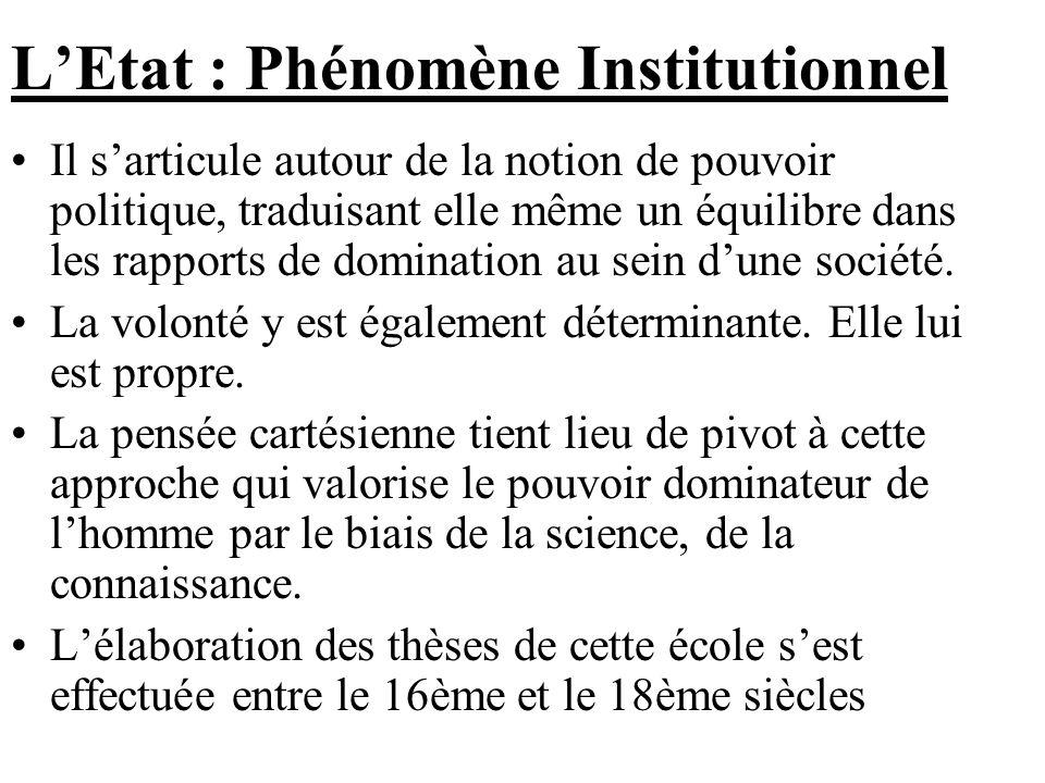 LEtat : Phénomène Institutionnel Il sarticule autour de la notion de pouvoir politique, traduisant elle même un équilibre dans les rapports de dominat