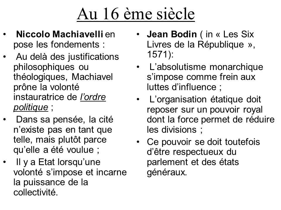 Au 16 ème siècle Niccolo Machiavelli en pose les fondements : Au delà des justifications philosophiques ou théologiques, Machiavel prône la volonté in