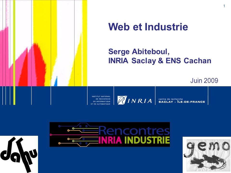 1 S. Abiteboul – INRIA Saclay Web et Industrie Serge Abiteboul, INRIA Saclay & ENS Cachan Juin 2009