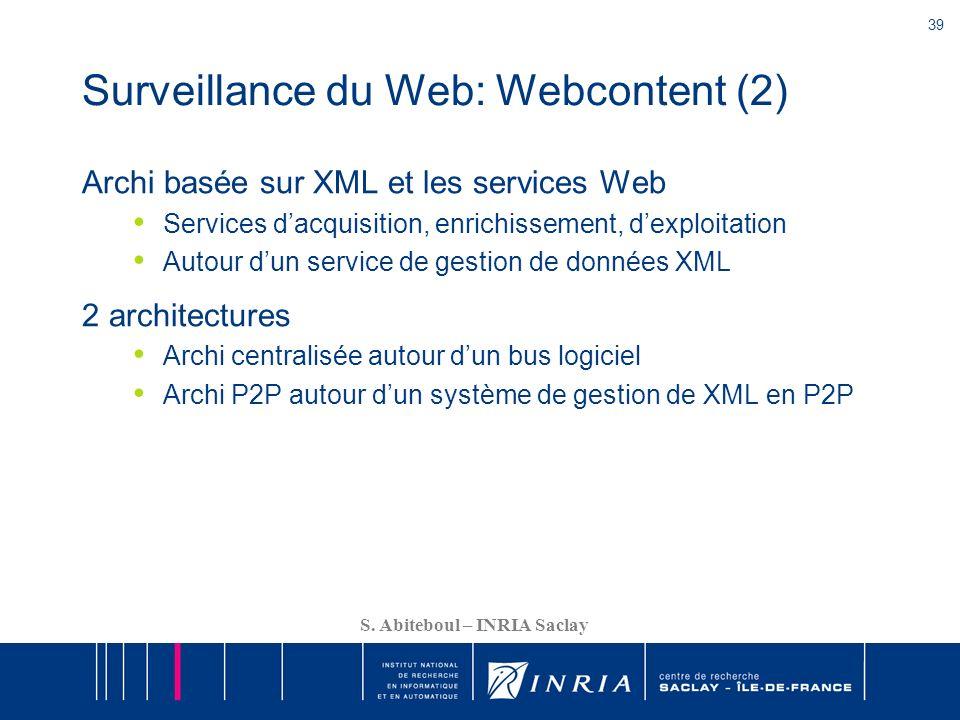 39 S. Abiteboul – INRIA Saclay Surveillance du Web: Webcontent (2) Archi basée sur XML et les services Web Services dacquisition, enrichissement, dexp