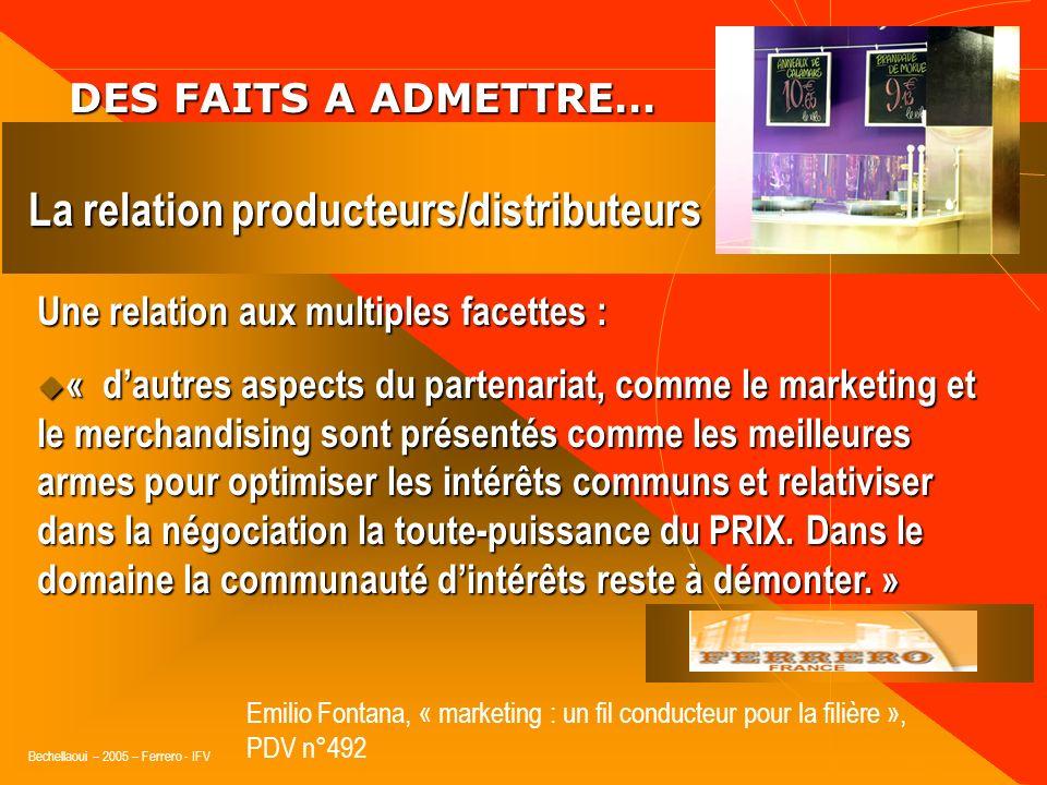Bechellaoui – 2005 – Ferrero - IFV DES FAITS A ADMETTRE… DES FAITS A ADMETTRE… La relation producteurs/distributeurs Une relation aux multiples facett
