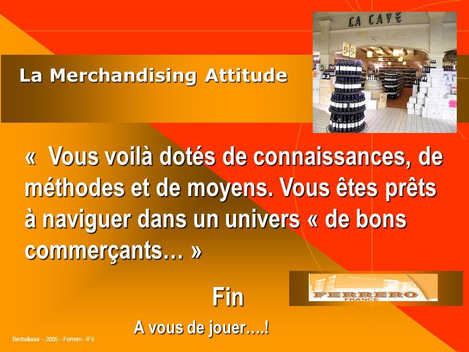 Bechellaoui – 2005 – Ferrero - IFV La Merchandising Attitude La Merchandising Attitude Une vision globale, « H.M.M. » « Nous donne une définition rapi