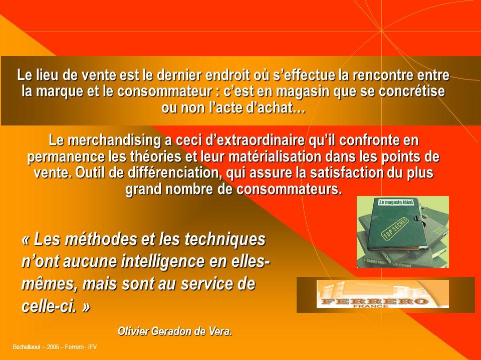 Bechellaoui – 2005 – Ferrero - IFV La trilogie du merchandising 1. Organiser (le PDV, limplantation…) 2. Gérer (lassortiment, la rentabilité…) 3. Sédu