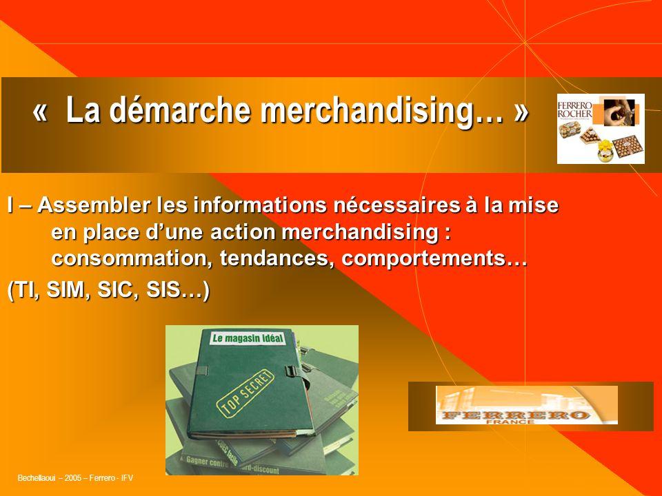 Bechellaoui – 2005 – Ferrero - IFV Les 5 PILLIERS du merchandising Plus globalement le rôle du merchandising est de faire lapologie de la différenciat