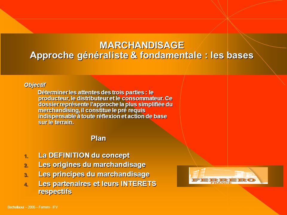 Bechellaoui – 2005 – Ferrero - IFV PLAN & PROGRESSION 1. Le marchandisage : approche généraliste & fondamentale (sur dossier). 2. Laction de marchandi