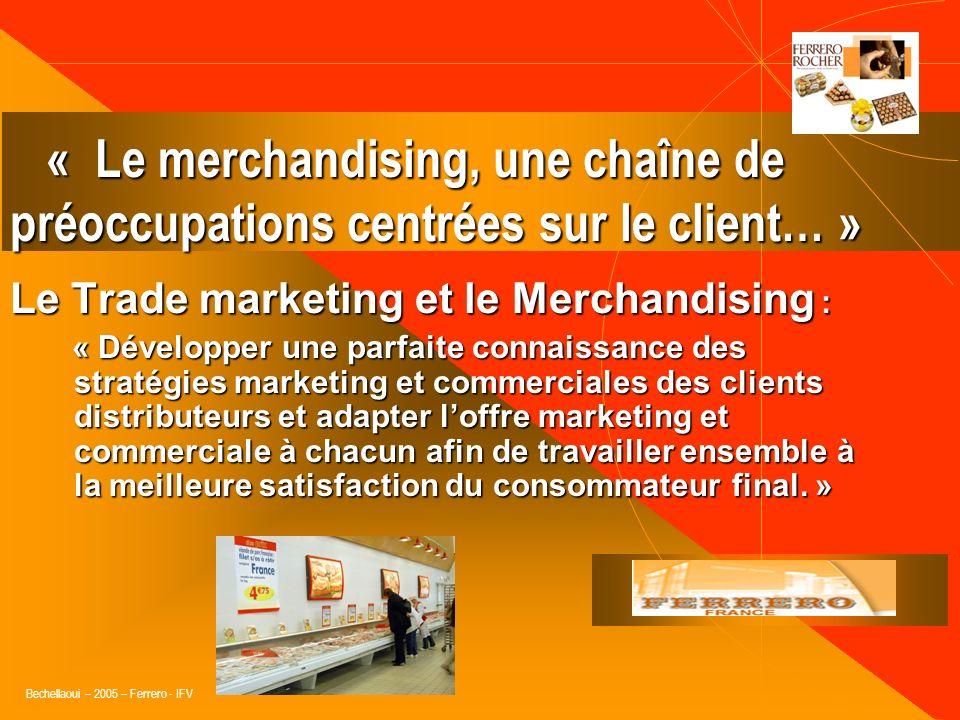 Bechellaoui – 2005 – Ferrero - IFV Le Trade marketing et le Merchandising : « Développer lensemble des processus marketing de la part de lindustriel n