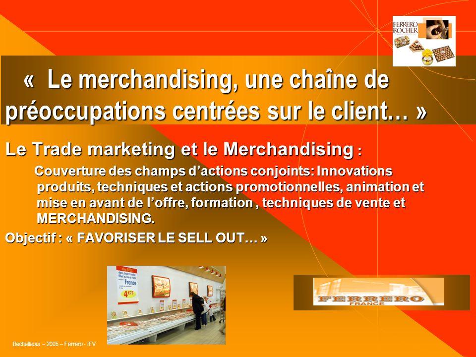 Bechellaoui – 2005 – Ferrero - IFV Le Trade marketing et le Merchandising : « Développer une parfaite connaissance des stratégies marketing et commerc
