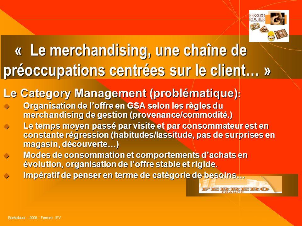 Bechellaoui – 2005 – Ferrero - IFV Le Category Management et le Merchandising : « Management de la catégorie de produits : organiser loffre marchande