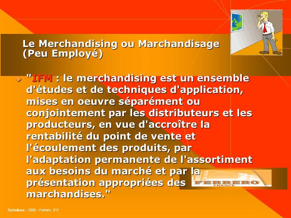 Bechellaoui – 2005 – Ferrero - IFV MARCHANDISAGE Approche généraliste & fondamentale : les bases Objectif Déterminer les attentes des trois parties :