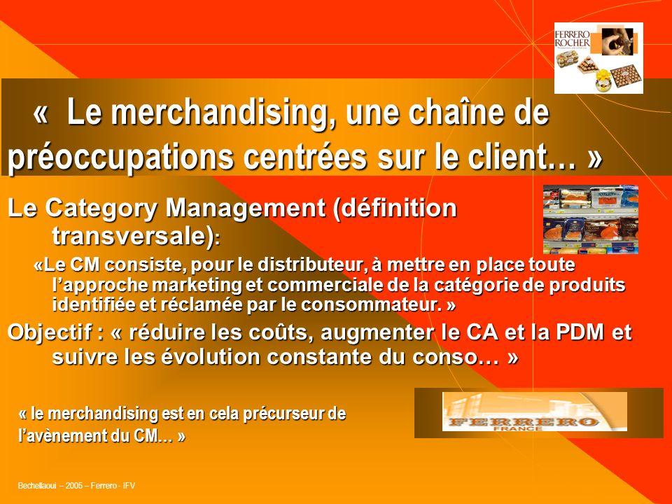 Bechellaoui – 2005 – Ferrero - IFV Le Category Management (définition transversale) : « processus Fournisseurs/distributeurs de gestion des catégories