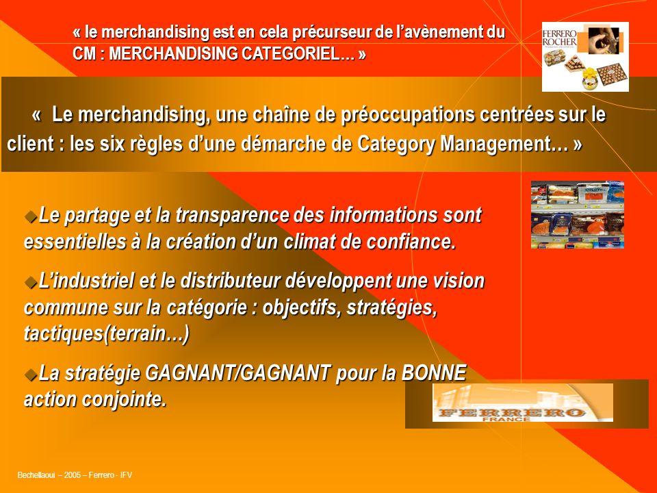 Bechellaoui – 2005 – Ferrero - IFV « Le merchandising, une chaîne de préoccupations centrées sur le client : les six règles dune démarche de Category