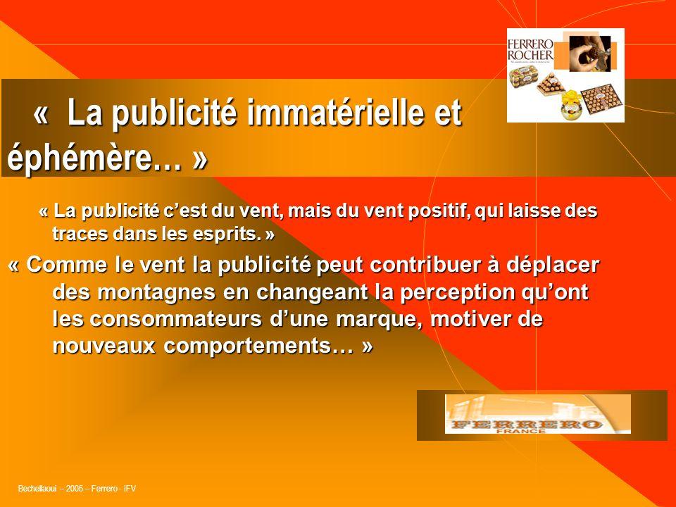 Bechellaoui – 2005 – Ferrero - IFV « Consommer, Consumare en latin signifie CROIRE » Notre consommateur est surtout avide de croyances, de valeurs, de