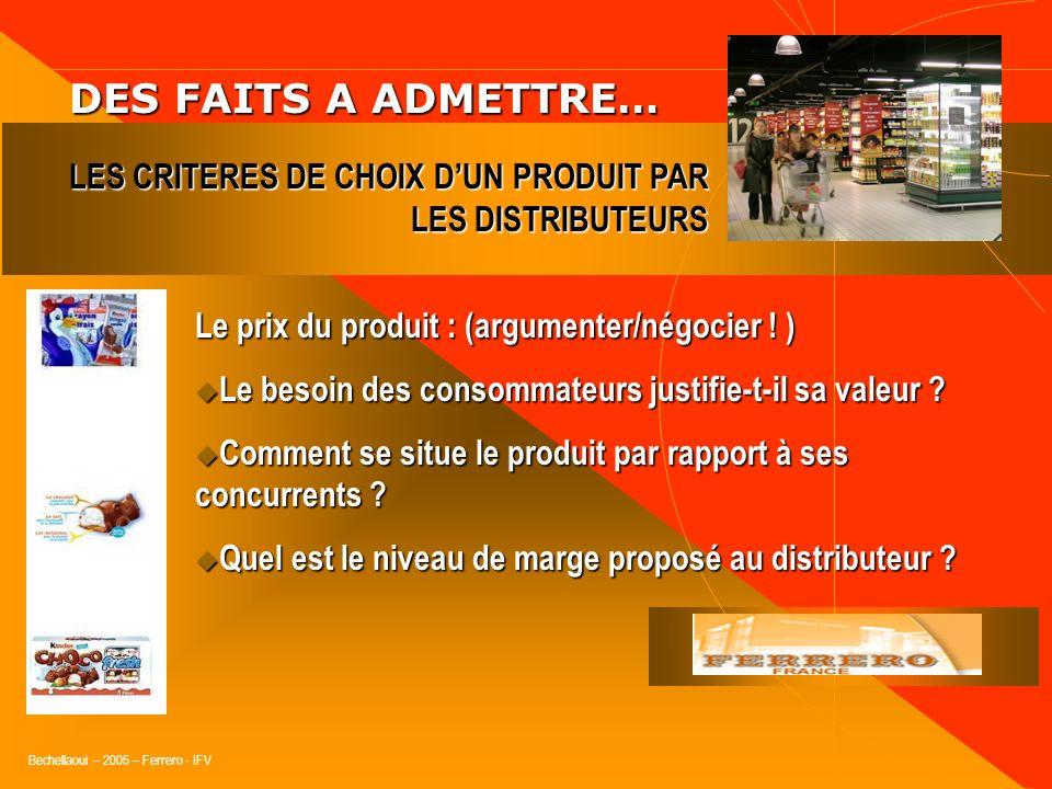 Bechellaoui – 2005 – Ferrero - IFV DES FAITS A ADMETTRE… DES FAITS A ADMETTRE… Le produit lui-même : (répondre ! ) Répond-il à un véritable besoin des