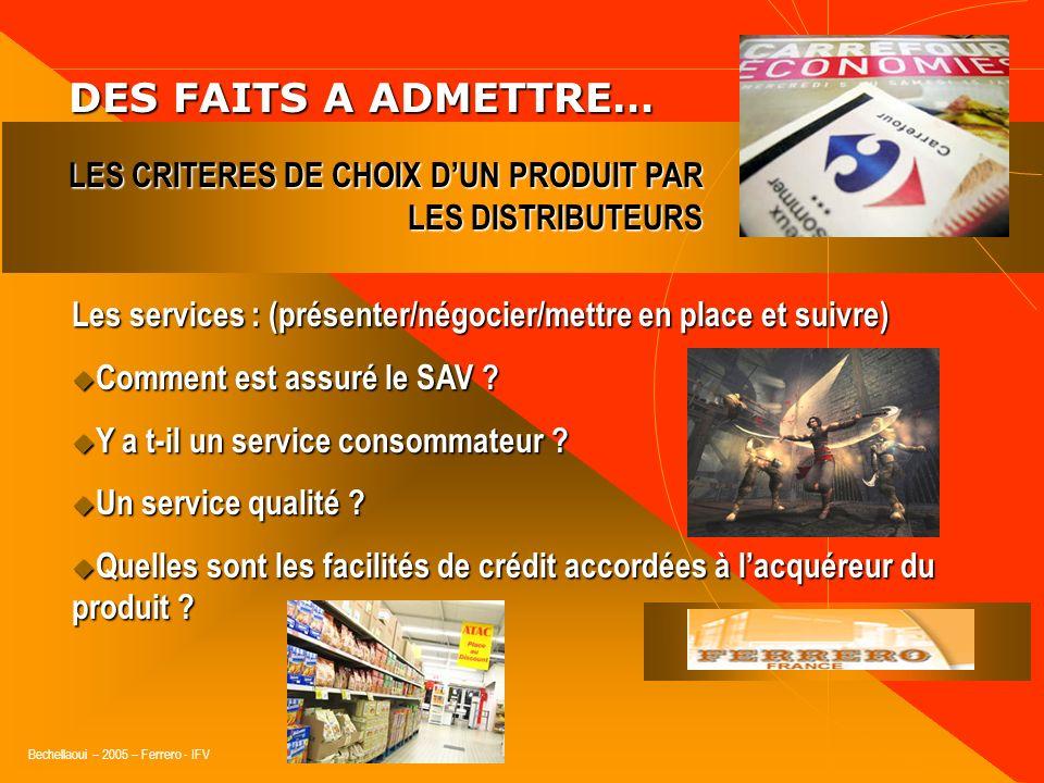 Bechellaoui – 2005 – Ferrero - IFV DES FAITS A ADMETTRE… DES FAITS A ADMETTRE… Les moyens daide à la vente : (présenter/mettre en place) La communicat