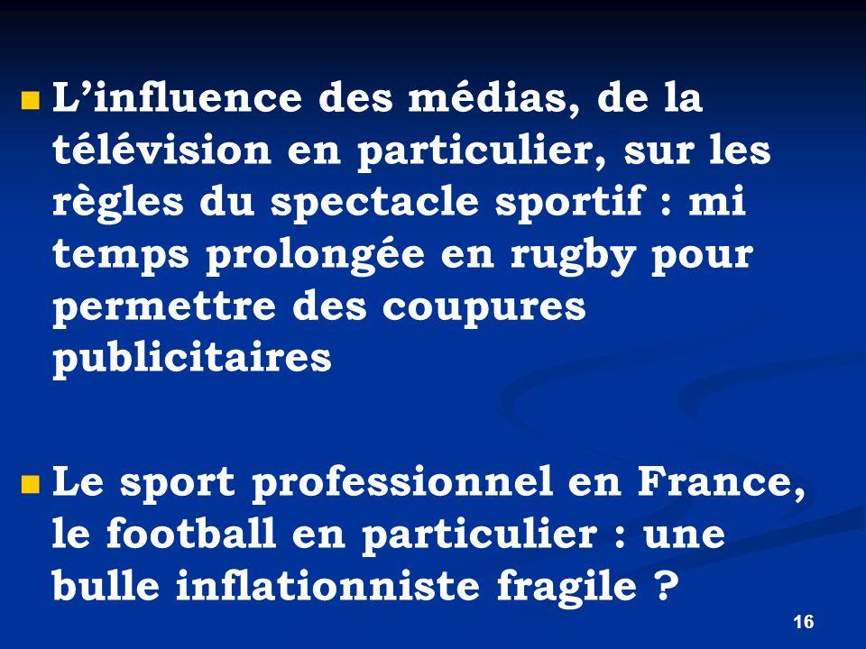 16 Linfluence des médias, de la télévision en particulier, sur les règles du spectacle sportif : mi temps prolongée en rugby pour permettre des coupur
