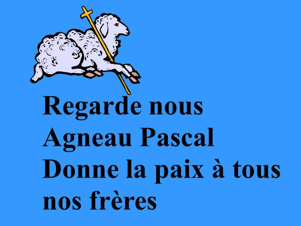 Regarde nous Agneau Pascal Donne la paix à tous nos frères