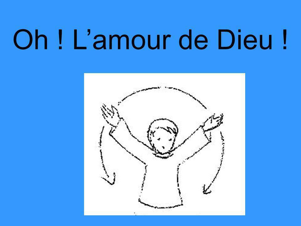 Oh ! Lamour de Dieu !