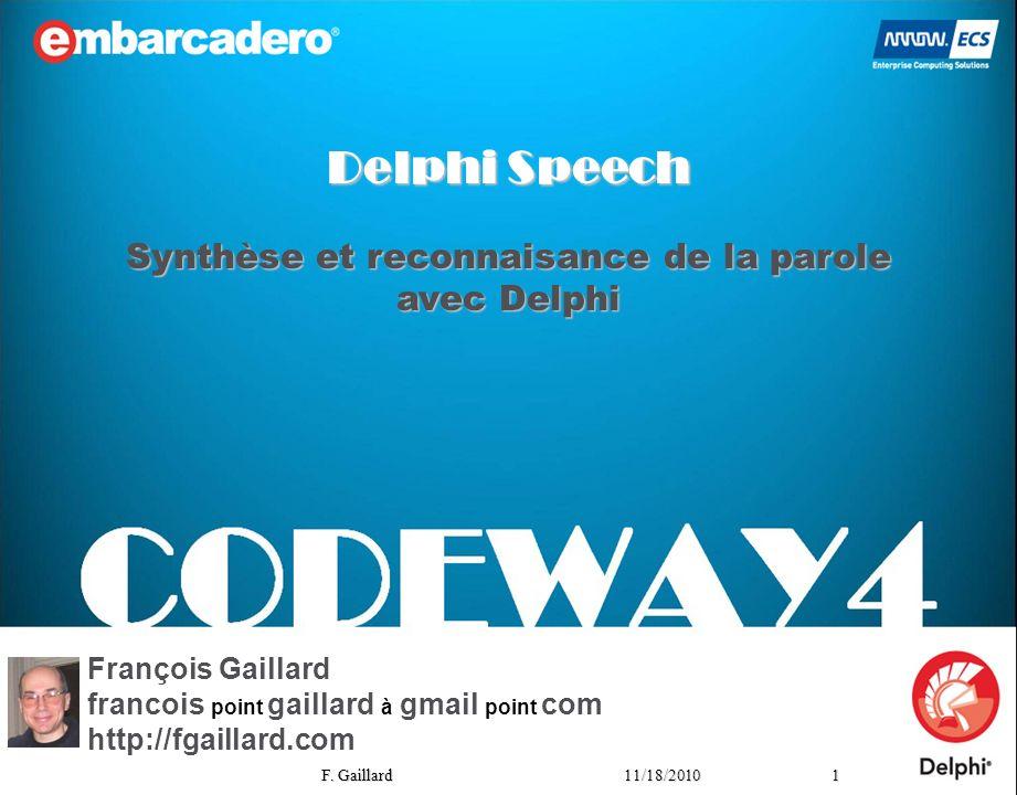 111/18/2010 F. Gaillard François Gaillard francois point gaillard à gmail point com http://fgaillard.com Synthèse et reconnaisance de la parole avec D