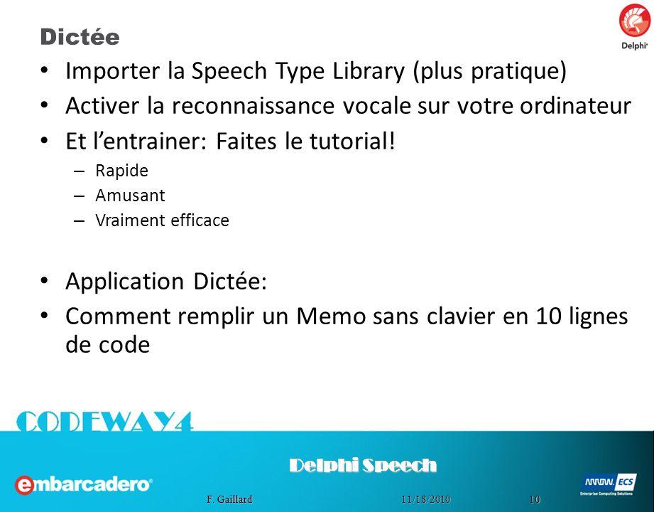 1011/18/2010 F. Gaillard Dictée Importer la Speech Type Library (plus pratique) Activer la reconnaissance vocale sur votre ordinateur Et lentrainer: F