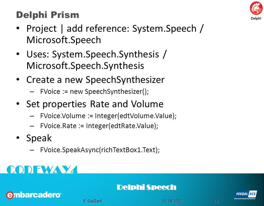 1311/18/2010 F. Gaillard Delphi Prism Project | add reference: System.Speech / Microsoft.Speech Uses: System.Speech.Synthesis / Microsoft.Speech.Synth