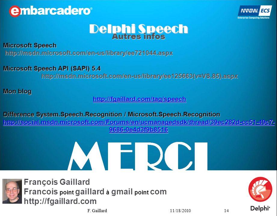 1411/18/2010 F. Gaillard Autres infos Microsoft Speech http://msdn.microsoft.com/en-us/library/ee721044.aspx http://msdn.microsoft.com/en-us/library/e