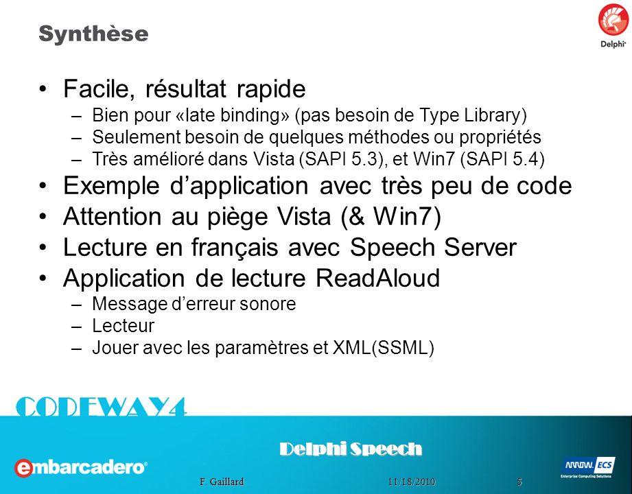 511/18/2010 F. Gaillard Synthèse Facile, résultat rapide –Bien pour «late binding» (pas besoin de Type Library) –Seulement besoin de quelques méthodes