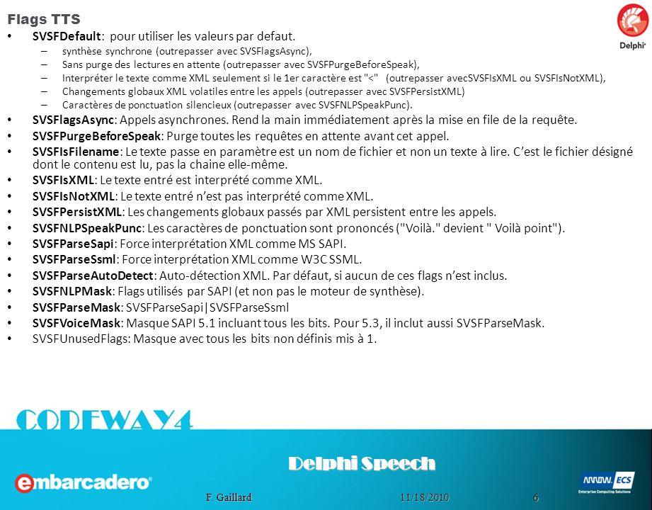 611/18/2010 F. Gaillard Flags TTS SVSFDefault: pour utiliser les valeurs par defaut. – synthèse synchrone (outrepasser avec SVSFlagsAsync), – Sans pur