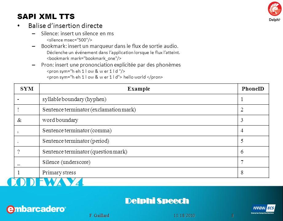 811/18/2010 F. Gaillard SAPI XML TTS Balise dinsertion directe – Silence: insert un silence en ms – Bookmark: insert un marqueur dans le flux de sorti