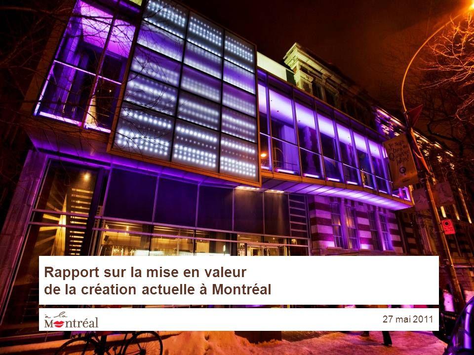 1 Rapport sur la mise en valeur de la création actuelle à Montréal 27 mai 2011