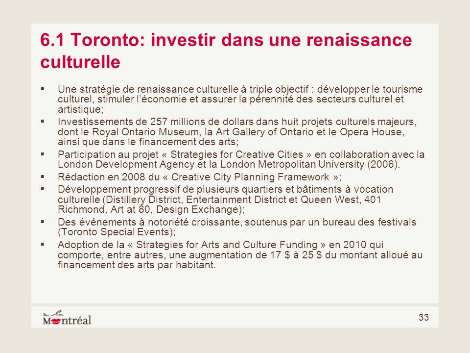 33 6.1 Toronto: investir dans une renaissance culturelle Une stratégie de renaissance culturelle à triple objectif : développer le tourisme culturel,