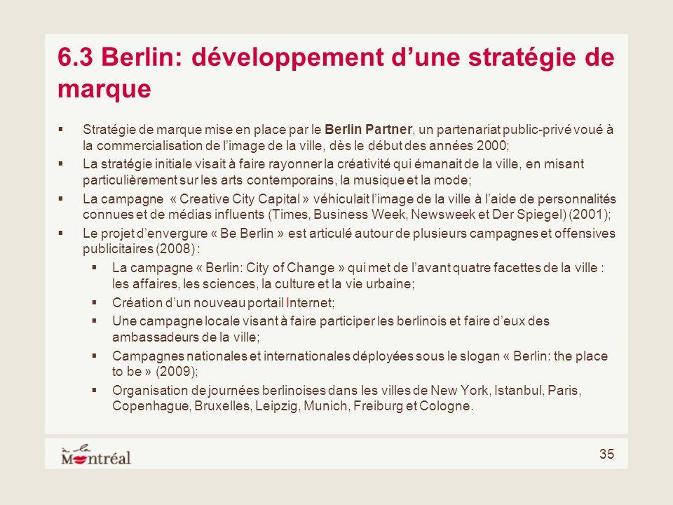 35 6.3 Berlin: développement dune stratégie de marque Stratégie de marque mise en place par le Berlin Partner, un partenariat public-privé voué à la c