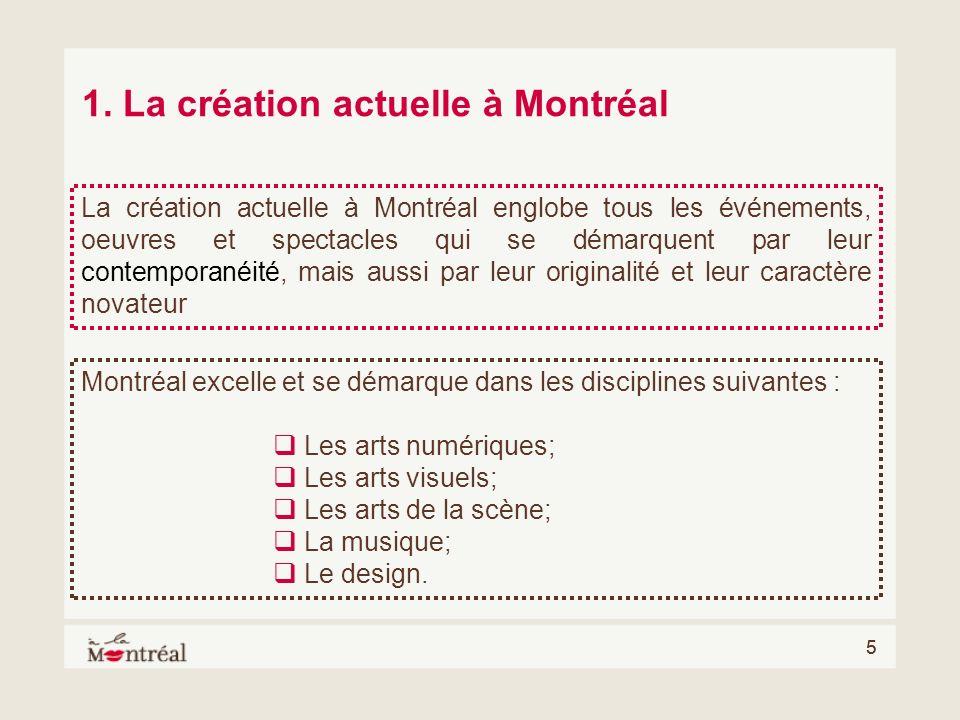 55 Montréal excelle et se démarque dans les disciplines suivantes : Les arts numériques; Les arts visuels; Les arts de la scène; La musique; Le design