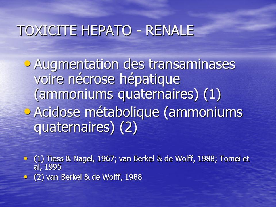 TOXICITE HEPATO - RENALE Augmentation des transaminases voire nécrose hépatique (ammoniums quaternaires) (1) Augmentation des transaminases voire nécr