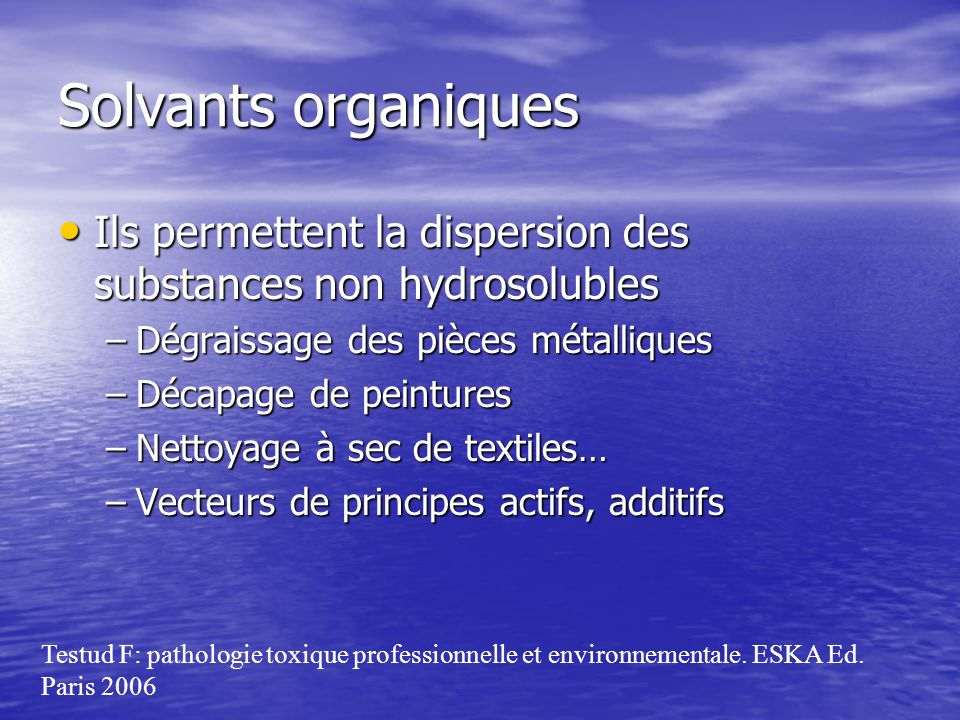 Solvants organiques Ils permettent la dispersion des substances non hydrosolubles Ils permettent la dispersion des substances non hydrosolubles –Dégra