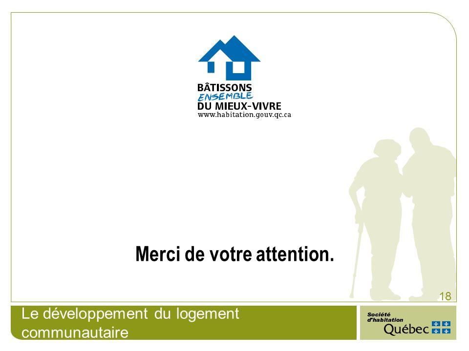 Le développement du logement communautaire 18 Merci de votre attention.