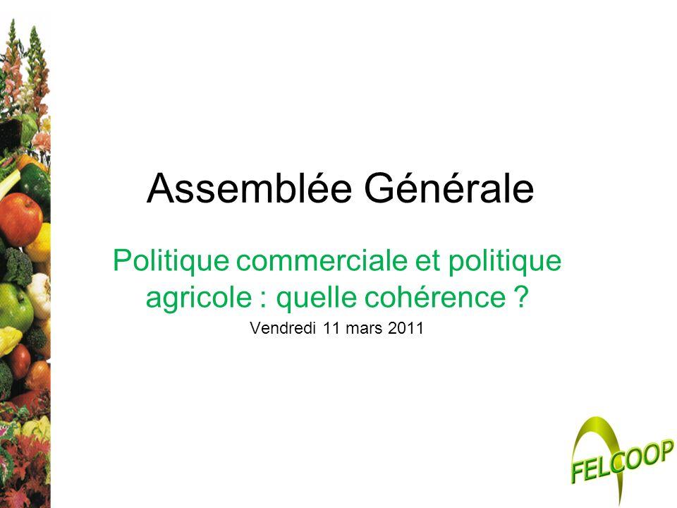 Assemblée Générale Politique commerciale et politique agricole : quelle cohérence ? Vendredi 11 mars 2011