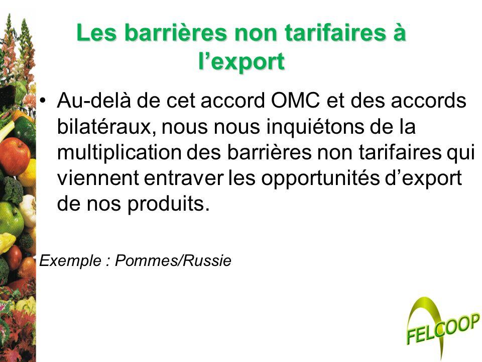 Les barrières non tarifaires à lexport Au-delà de cet accord OMC et des accords bilatéraux, nous nous inquiétons de la multiplication des barrières no