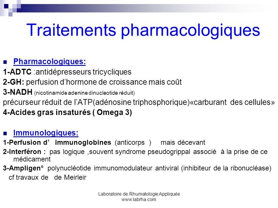 Laboratoire de Rhumatologie Appliquée www.labrha.com Traitements pharmacologiques Pharmacologiques: 1-ADTC :antidépresseurs tricycliques 2-GH: perfusi
