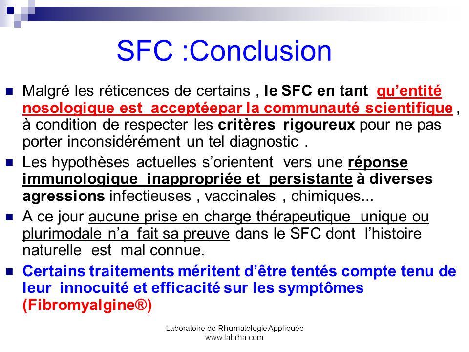 Laboratoire de Rhumatologie Appliquée www.labrha.com SFC :Conclusion Malgré les réticences de certains, le SFC en tant quentité nosologique est accept