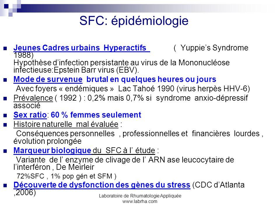 Laboratoire de Rhumatologie Appliquée www.labrha.com SFC: épidémiologie Jeunes Cadres urbains Hyperactifs ( Yuppies Syndrome 1988) Hypothèse dinfectio