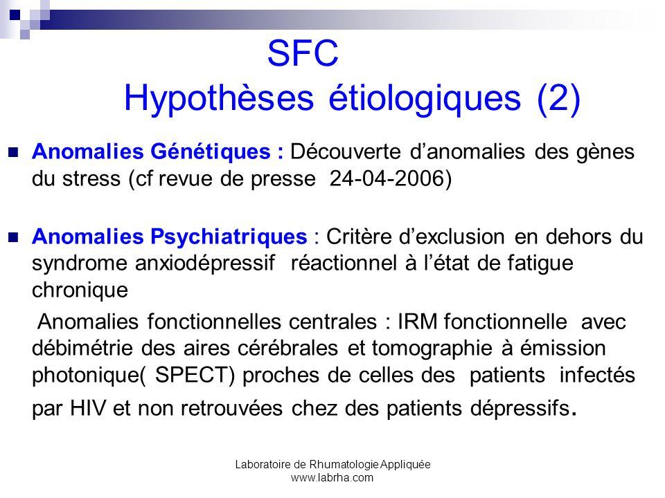 Laboratoire de Rhumatologie Appliquée www.labrha.com SFC Hypothèses étiologiques (2) Anomalies Génétiques : Découverte danomalies des gènes du stress