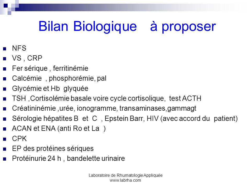 Laboratoire de Rhumatologie Appliquée www.labrha.com Bilan Biologique à proposer NFS VS, CRP Fer sérique, ferritinémie Calcémie, phosphorémie, pal Gly