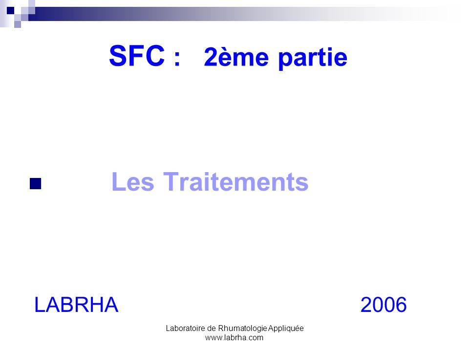 Laboratoire de Rhumatologie Appliquée www.labrha.com SFC : 2ème partie Les Traitements LABRHA 2006