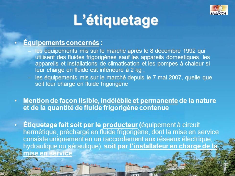 Létiquetage Équipements concernés : –les équipements mis sur le marché après le 8 décembre 1992 qui utilisent des fluides frigorigènes sauf les appare