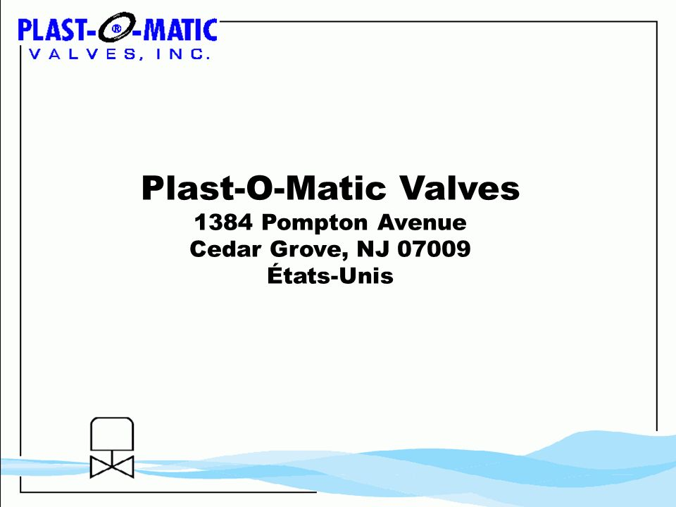 Plast-O-Matic Valves 1384 Pompton Avenue Cedar Grove, NJ 07009 États-Unis