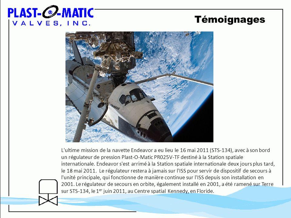 Témoignages L'ultime mission de la navette Endeavor a eu lieu le 16 mai 2011 (STS-134), avec à son bord un régulateur de pression Plast-O-Matic PR025V
