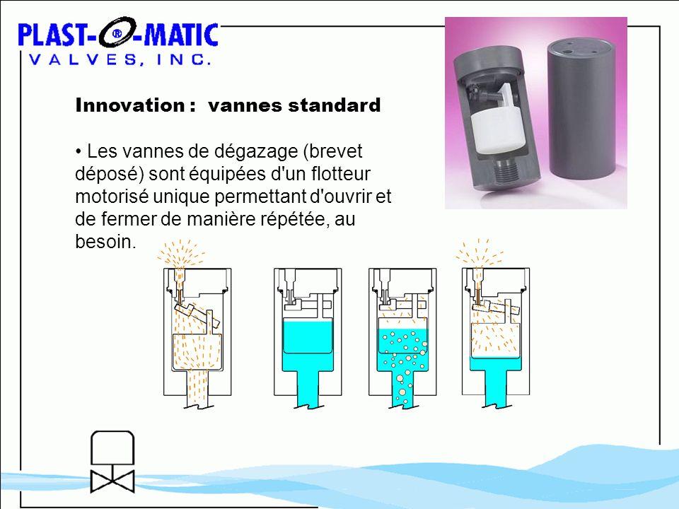Innovation : vannes standard Les vannes de dégazage (brevet déposé) sont équipées d'un flotteur motorisé unique permettant d'ouvrir et de fermer de ma