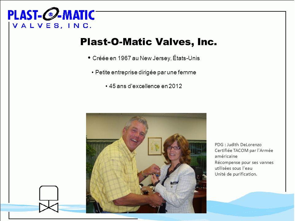 Plast-O-Matic Valves, Inc. Créée en 1967 au New Jersey, États-Unis Petite entreprise dirigée par une femme 45 ans d'excellence en 2012 PDG : Judith De